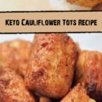 Keto Cauliflower Tots Recipe